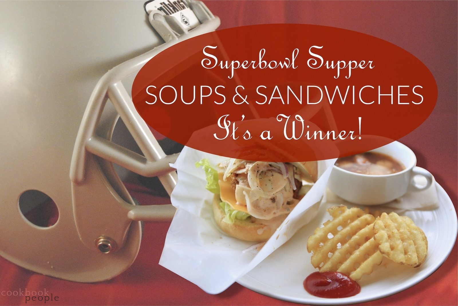 Football helmet with mug of soup and sandwich on red background + title: Superbowl Supper - Soups and Sandwiches - It's a Winner!