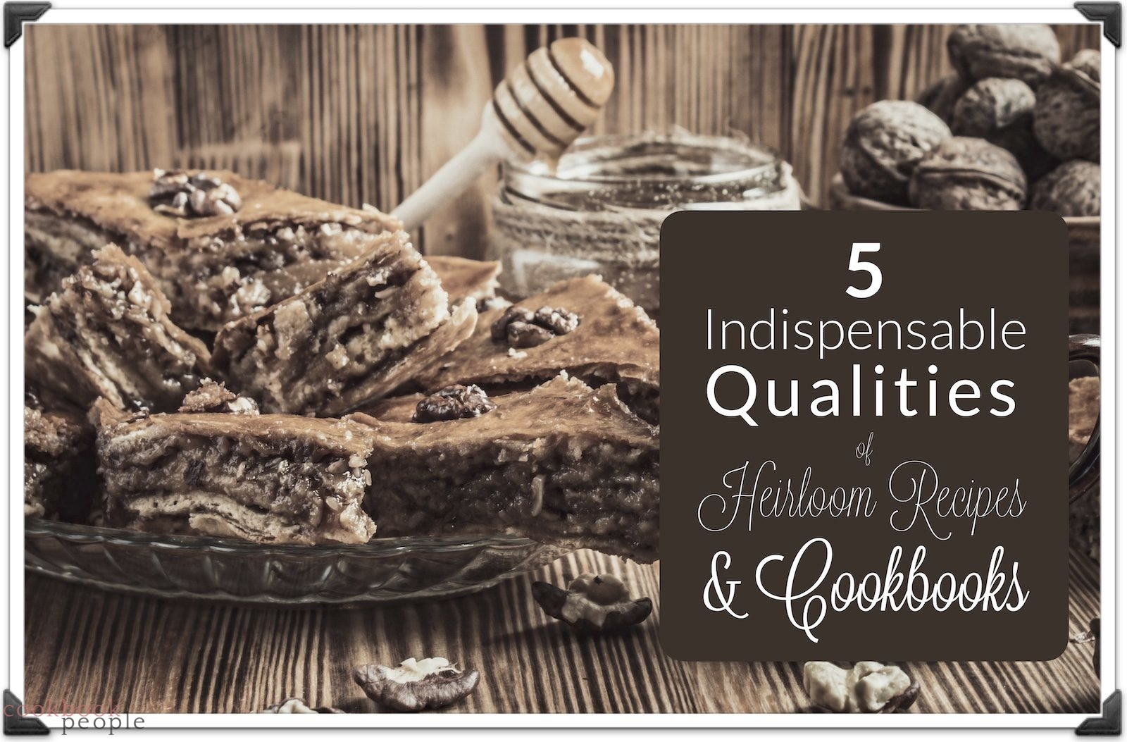vintage style photo of baklava and walnuts with title: 5 Indispensable Qualities of Heirloom Recipes & Cookbooks