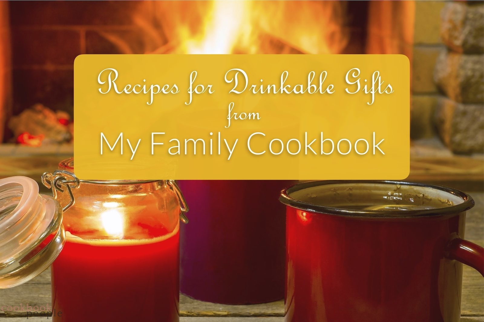 red mug, candle and roaring fire with text: Recipes for Drinkable Gifts from My Family Cookbook
